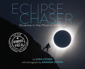 Cover of the children's book Eclipse Chaser: Science in the Moon's Shadow by Ilima Loomis