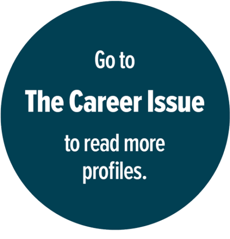 Go to The Career Issue to read more profiles.
